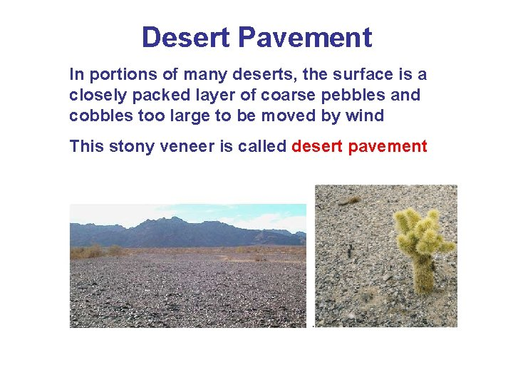 Desert Pavement In portions of many deserts, the surface is a closely packed layer