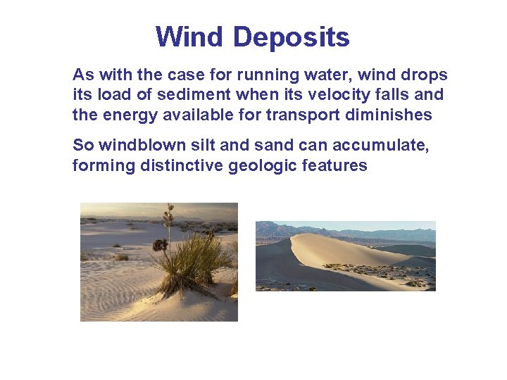 Wind Deposits As with the case for running water, wind drops its load of