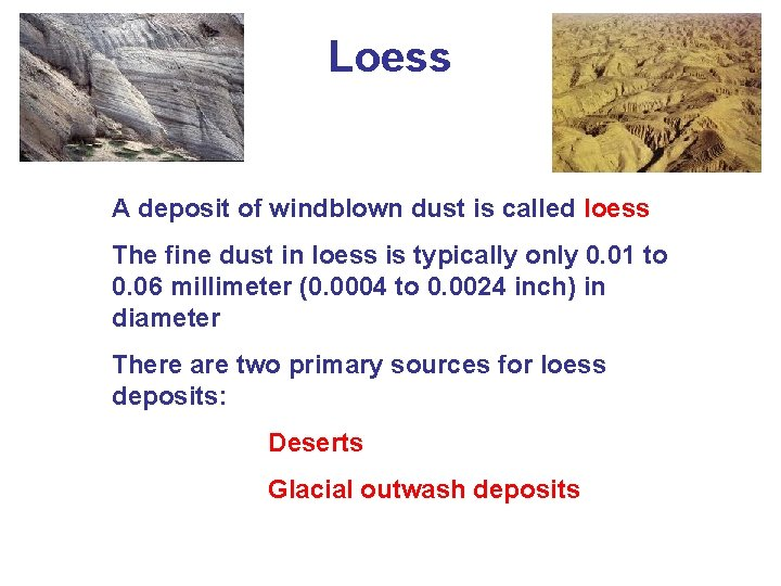 Loess A deposit of windblown dust is called loess The fine dust in loess