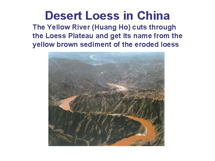 Desert Loess in China The Yellow River (Huang Ho) cuts through the Loess Plateau