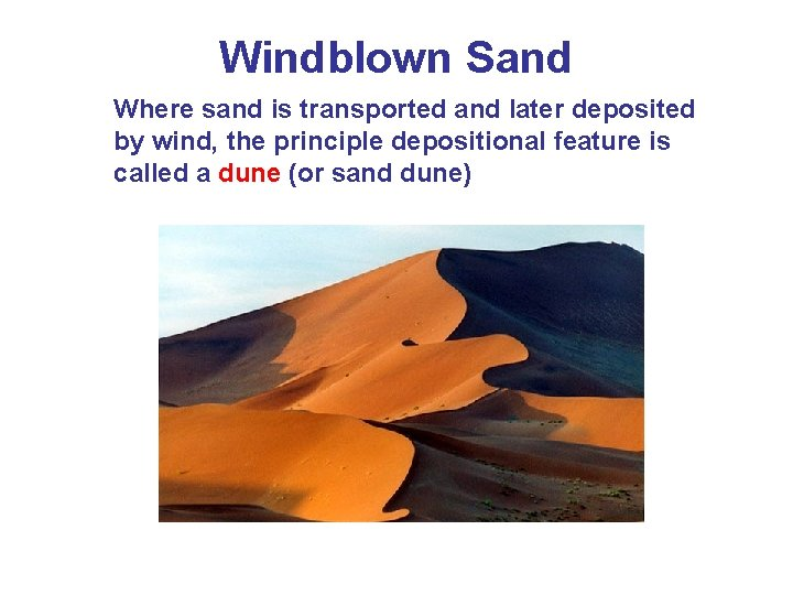 Windblown Sand Where sand is transported and later deposited by wind, the principle depositional