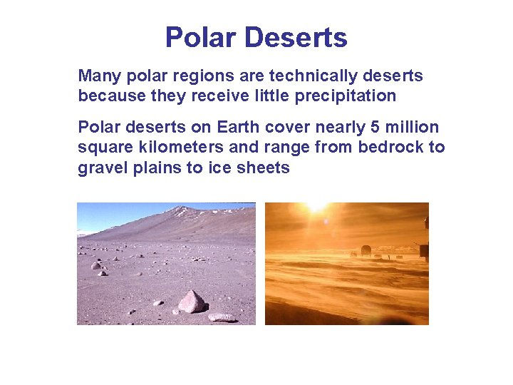 Polar Deserts Many polar regions are technically deserts because they receive little precipitation Polar