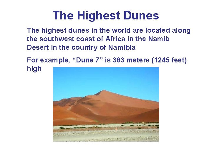 The Highest Dunes The highest dunes in the world are located along the southwest