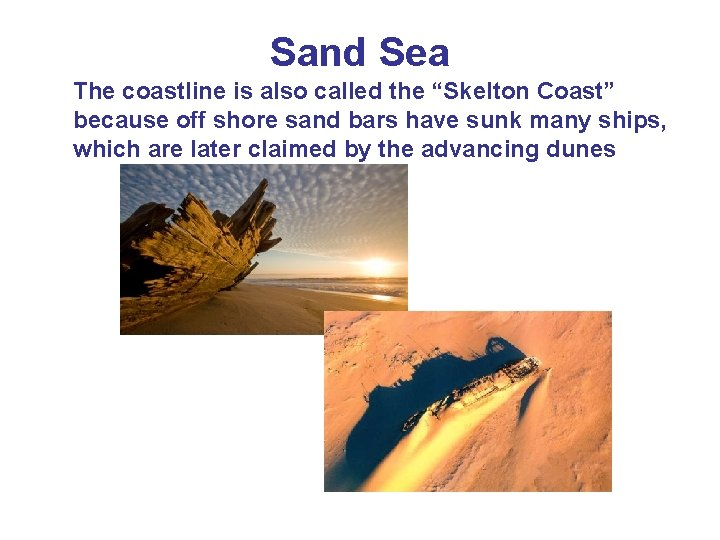 "Sand Sea The coastline is also called the ""Skelton Coast"" because off shore sand"