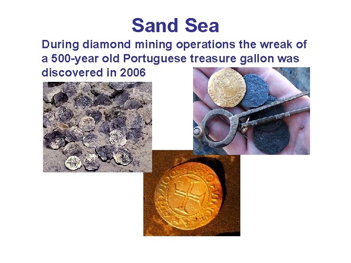 Sand Sea During diamond mining operations the wreak of a 500 -year old Portuguese