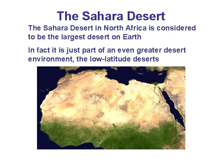 The Sahara Desert in North Africa is considered to be the largest desert on