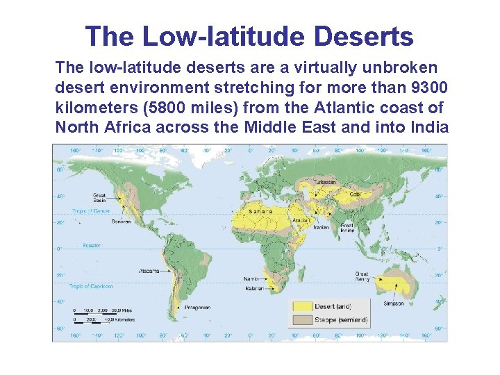 The Low-latitude Deserts The low-latitude deserts are a virtually unbroken desert environment stretching for