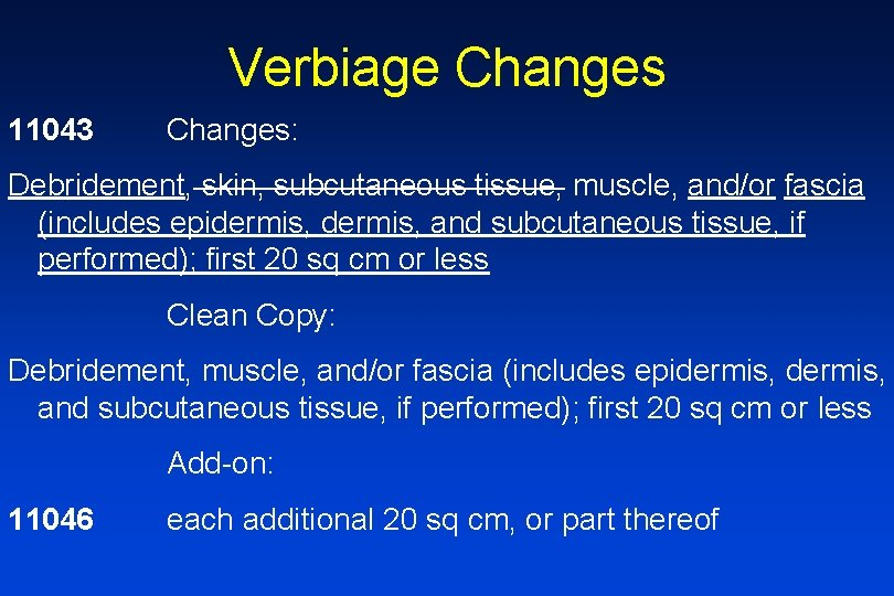 Verbiage Changes 11043 Changes: Debridement, skin, subcutaneous tissue, muscle, and/or fascia (includes epidermis, and
