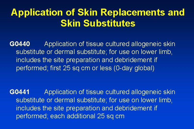 Application of Skin Replacements and Skin Substitutes G 0440 Application of tissue cultured allogeneic