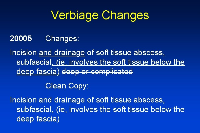 Verbiage Changes 20005 Changes: Incision and drainage of soft tissue abscess, subfascial, (ie, involves