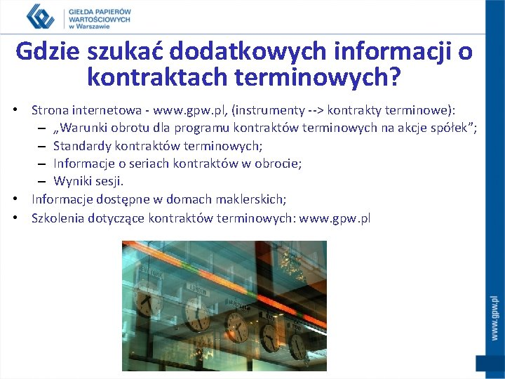 Gdzie szukać dodatkowych informacji o kontraktach terminowych? • Strona internetowa - www. gpw. pl,