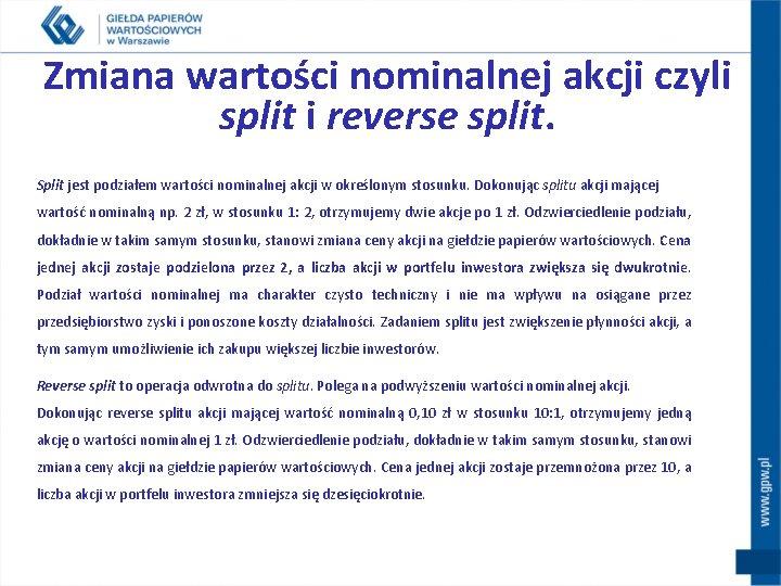 Zmiana wartości nominalnej akcji czyli split i reverse split. Split jest podziałem wartości nominalnej