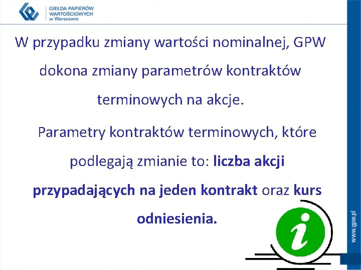 W przypadku zmiany wartości nominalnej, GPW dokona zmiany parametrów kontraktów terminowych na akcje. Parametry
