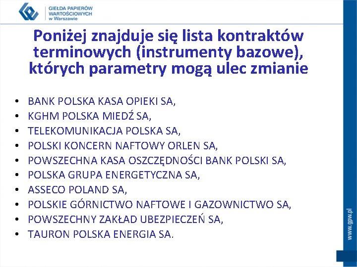 Poniżej znajduje się lista kontraktów terminowych (instrumenty bazowe), których parametry mogą ulec zmianie •