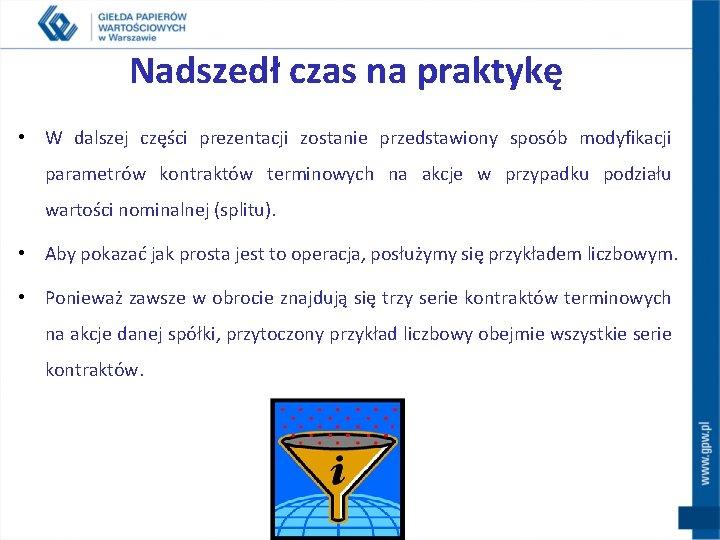 Nadszedł czas na praktykę • W dalszej części prezentacji zostanie przedstawiony sposób modyfikacji parametrów