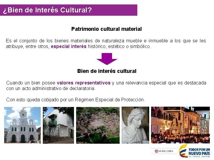 ¿Bien de Interés Cultural? Patrimonio cultural material Es el conjunto de los bienes materiales