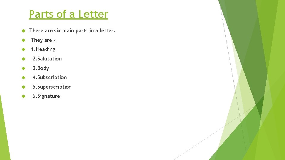 Parts of a Letter There are six main parts in a letter. They are