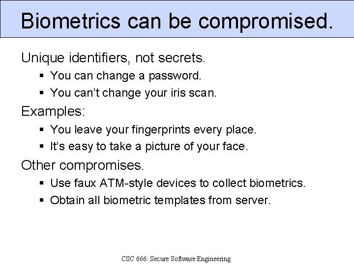 Biometrics can be compromised. Unique identifiers, not secrets. § You can change a password.