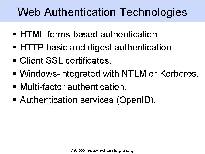 Web Authentication Technologies § § § HTML forms-based authentication. HTTP basic and digest authentication.
