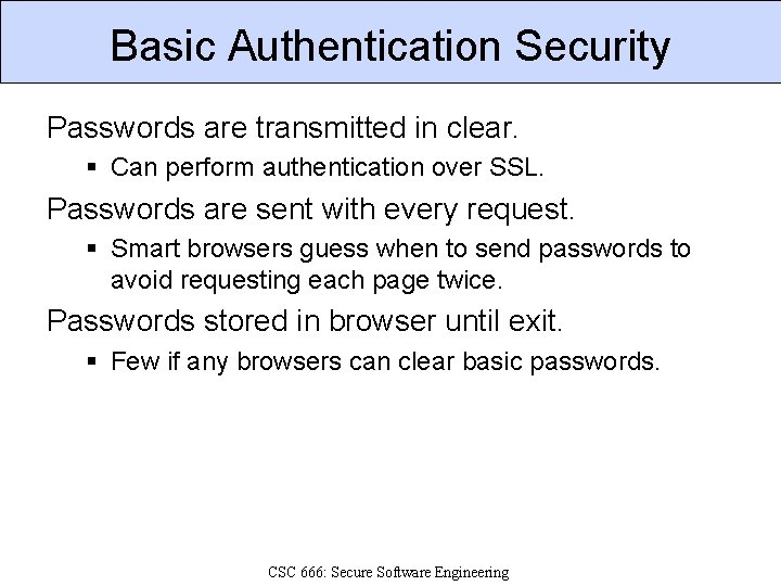 Basic Authentication Security Passwords are transmitted in clear. § Can perform authentication over SSL.