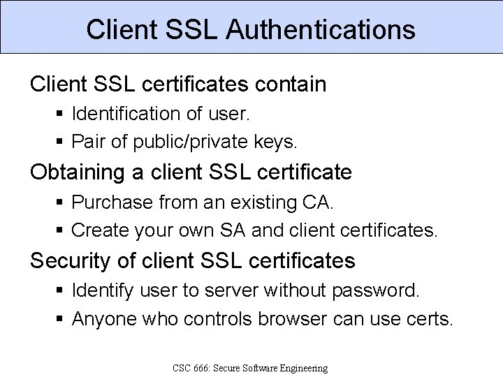 Client SSL Authentications Client SSL certificates contain § Identification of user. § Pair of