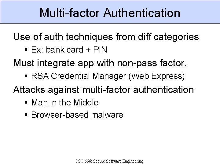 Multi-factor Authentication Use of auth techniques from diff categories § Ex: bank card +