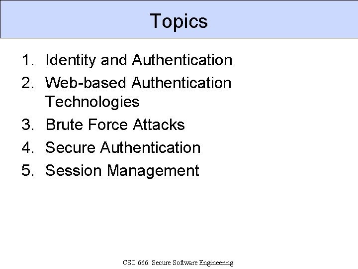 Topics 1. Identity and Authentication 2. Web-based Authentication Technologies 3. Brute Force Attacks 4.