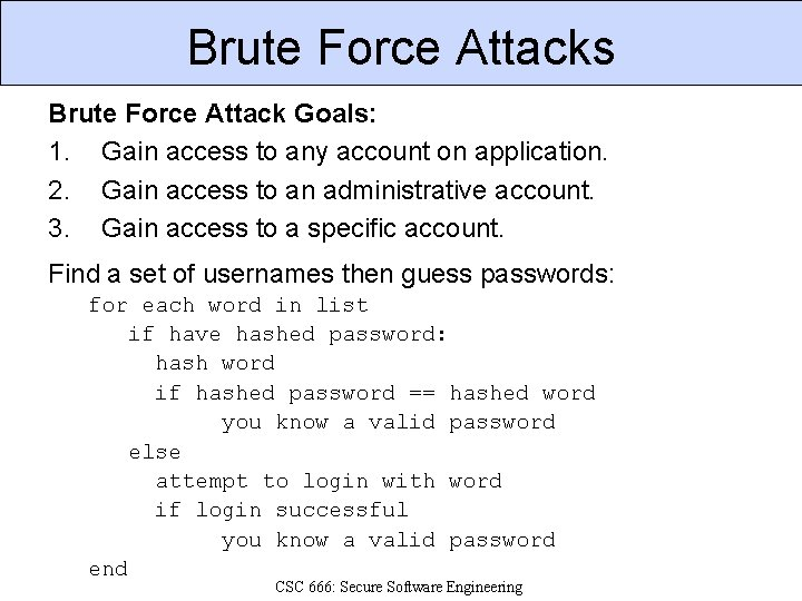 Brute Force Attacks Brute Force Attack Goals: 1. Gain access to any account on