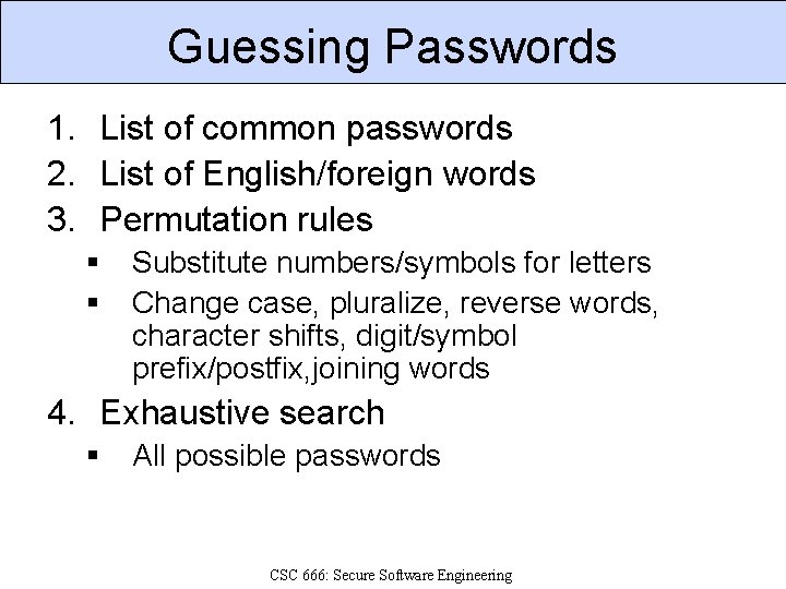 Guessing Passwords 1. List of common passwords 2. List of English/foreign words 3. Permutation
