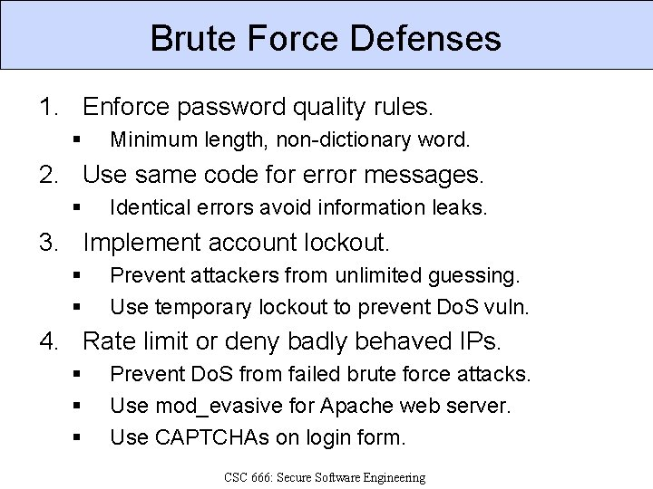 Brute Force Defenses 1. Enforce password quality rules. § Minimum length, non-dictionary word. 2.