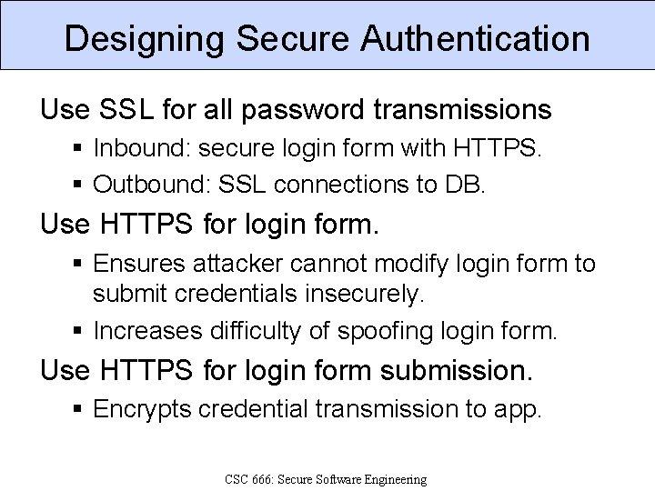 Designing Secure Authentication Use SSL for all password transmissions § Inbound: secure login form