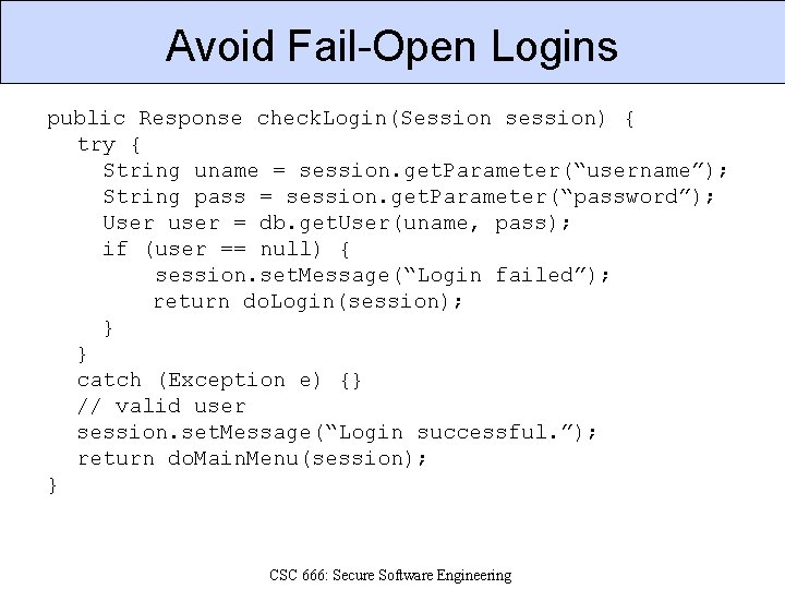 Avoid Fail-Open Logins public Response check. Login(Session session) { try { String uname =