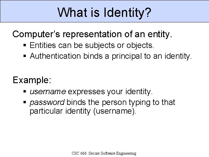 What is Identity? Computer's representation of an entity. § Entities can be subjects or