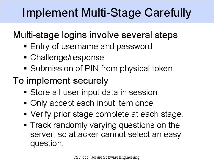 Implement Multi-Stage Carefully Multi-stage logins involve several steps § Entry of username and password