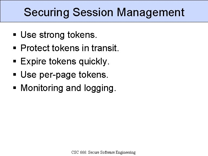 Securing Session Management § § § Use strong tokens. Protect tokens in transit. Expire