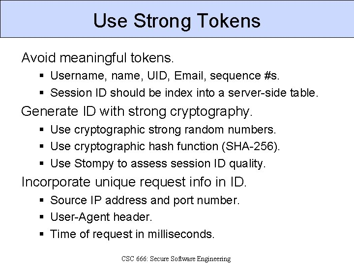 Use Strong Tokens Avoid meaningful tokens. § Username, UID, Email, sequence #s. § Session