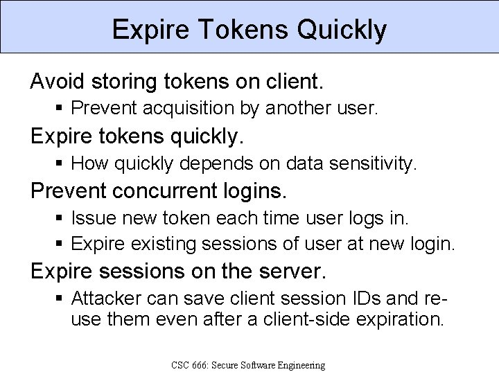 Expire Tokens Quickly Avoid storing tokens on client. § Prevent acquisition by another user.