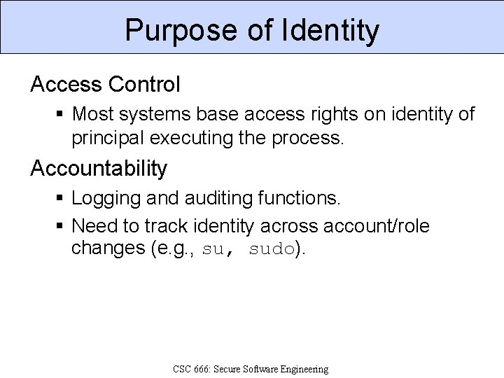Purpose of Identity Access Control § Most systems base access rights on identity of