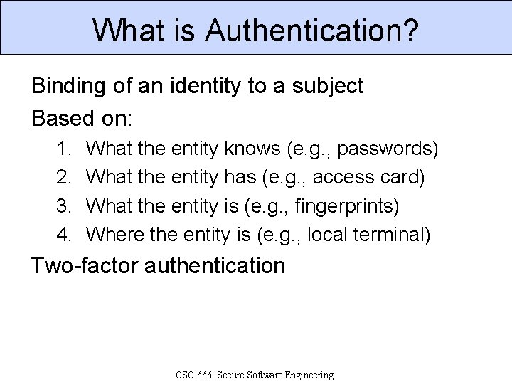 What is Authentication? Binding of an identity to a subject Based on: 1. 2.