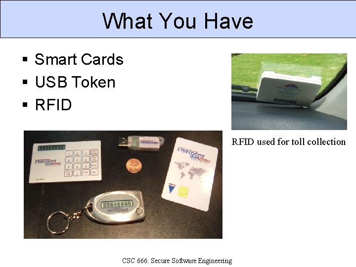 What You Have § Smart Cards § USB Token § RFID used for toll