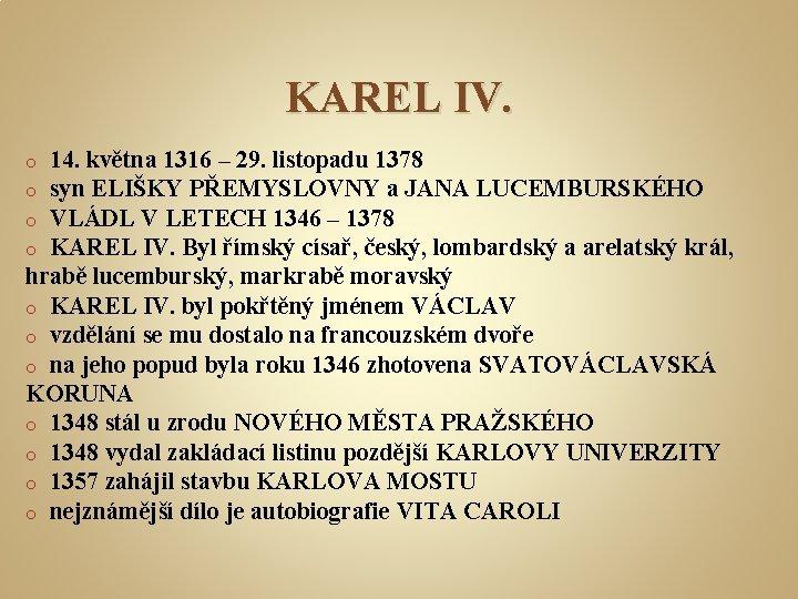 KAREL IV. 14. května 1316 – 29. listopadu 1378 syn ELIŠKY PŘEMYSLOVNY a JANA