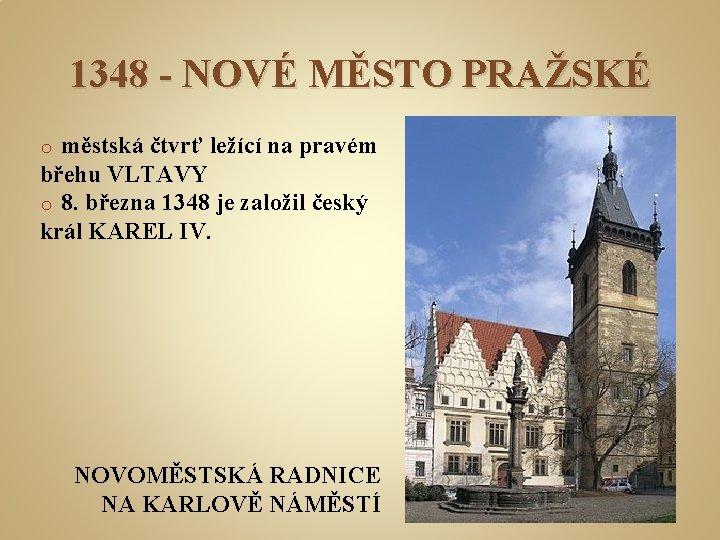 1348 - NOVÉ MĚSTO PRAŽSKÉ městská čtvrť ležící na pravém břehu VLTAVY o 8.