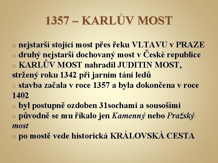 1357 – KARLŮV MOST nejstarší stojící most přes řeku VLTAVU v PRAZE druhý nejstarší