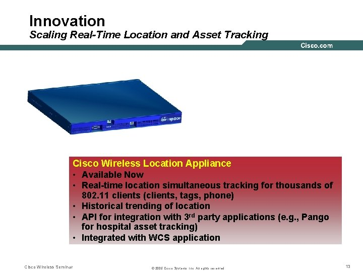 Innovation Scaling Real-Time Location and Asset Tracking Cisco Wireless Location Appliance • Available Now