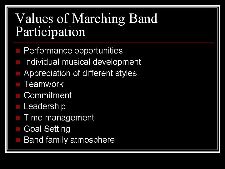 Values of Marching Band Participation n n n n Performance opportunities Individual musical development