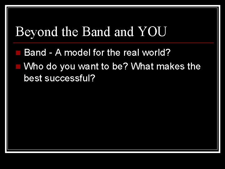Beyond the Band YOU Band - A model for the real world? n Who
