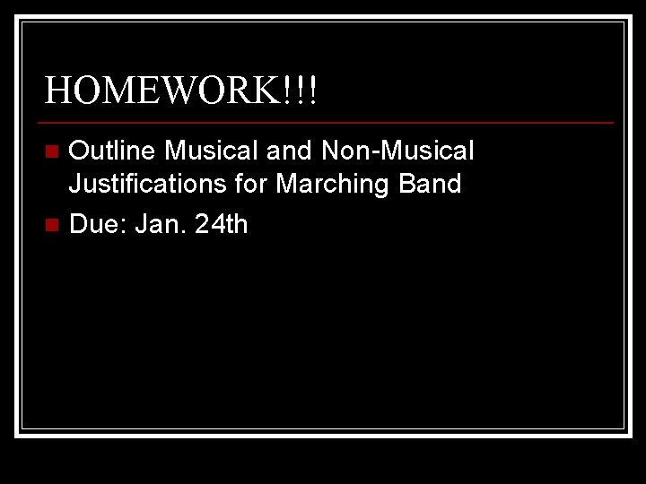 HOMEWORK!!! Outline Musical and Non-Musical Justifications for Marching Band n Due: Jan. 24 th