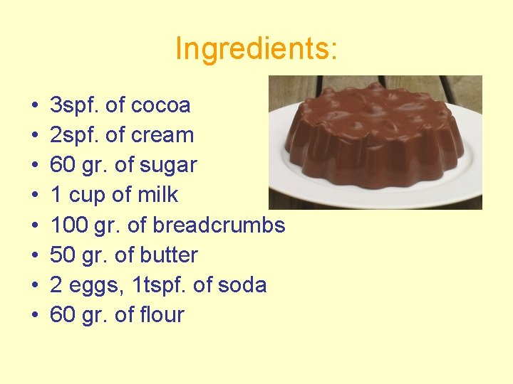 Ingredients: • • 3 spf. of cocoa 2 spf. of cream 60 gr. of