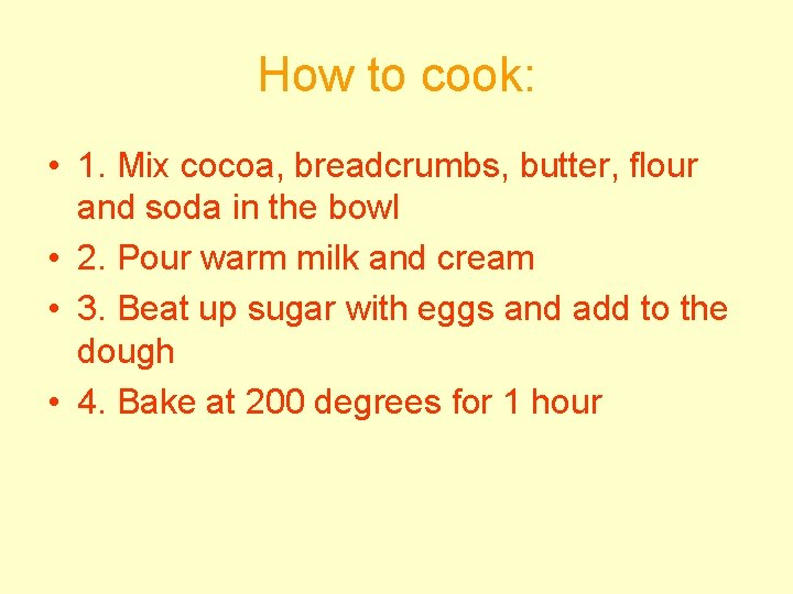 How to cook: • 1. Mix cocoa, breadcrumbs, butter, flour and soda in the