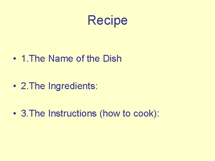 Recipe • 1. The Name of the Dish • 2. The Ingredients: • 3.
